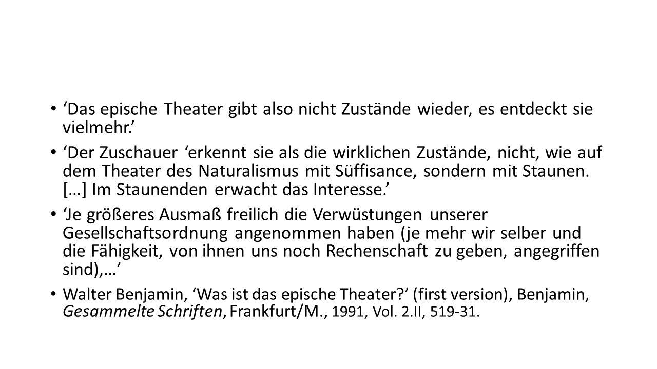 'Das epische Theater gibt also nicht Zustände wieder, es entdeckt sie vielmehr.'
