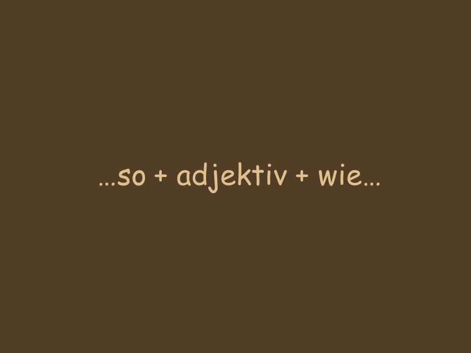 …so + adjektiv + wie…