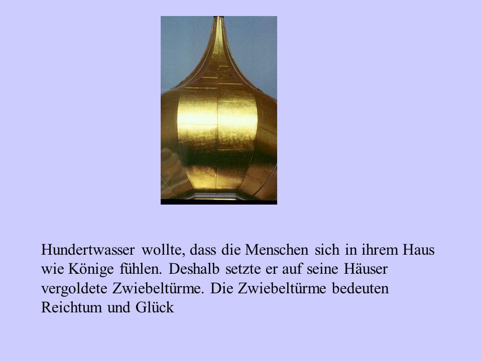 Hundertwasser wollte, dass die Menschen sich in ihrem Haus wie Könige fühlen.