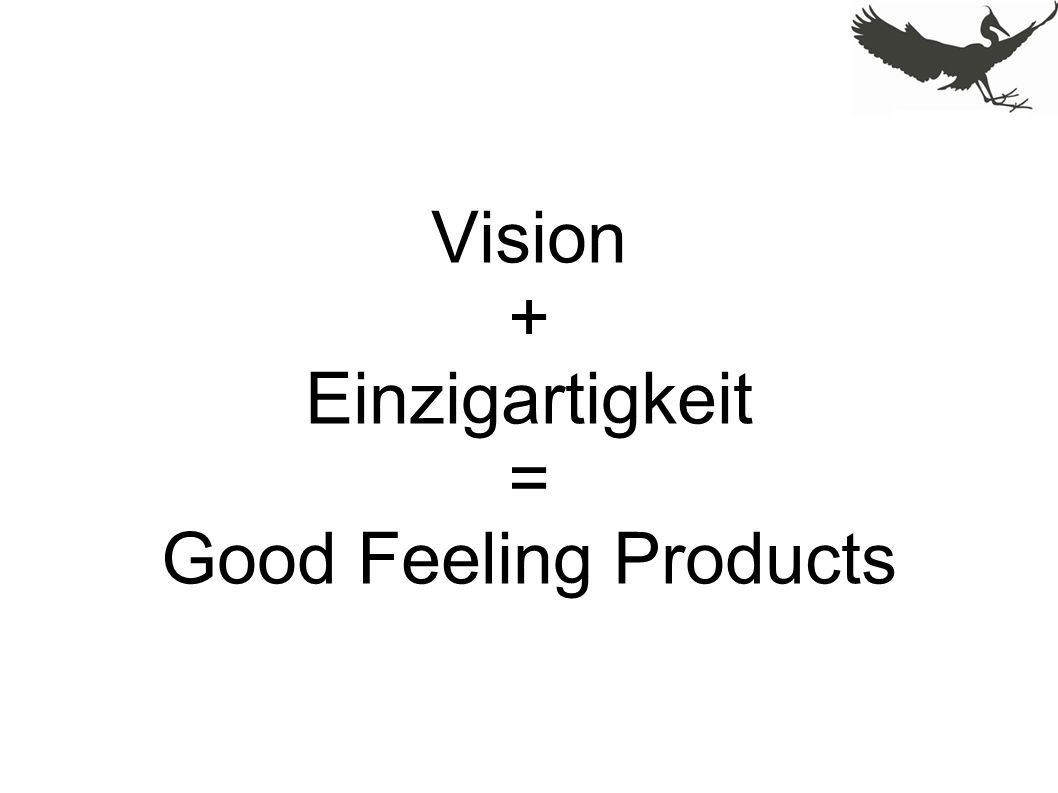 Vision + Einzigartigkeit = Good Feeling Products