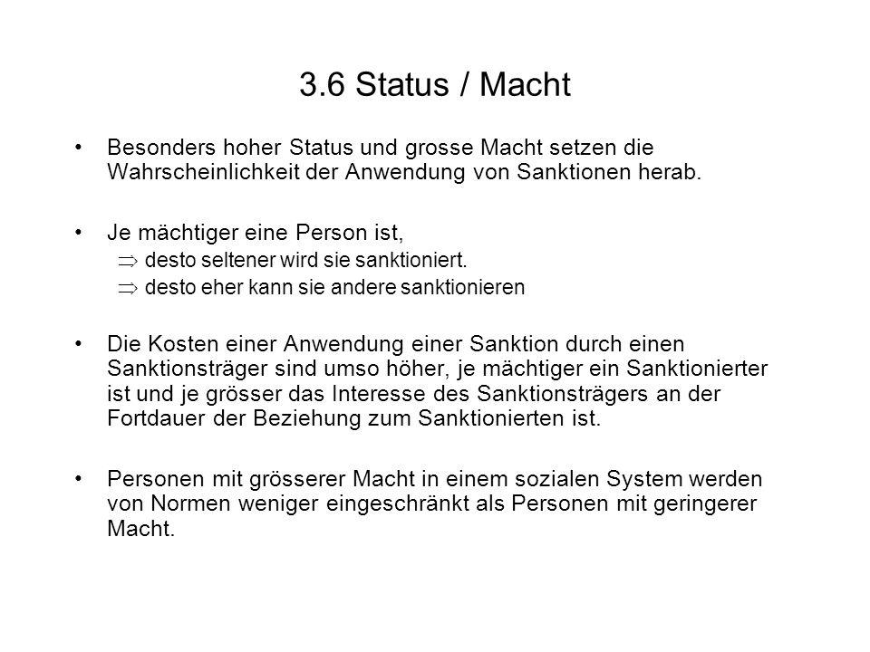 3.6 Status / Macht Besonders hoher Status und grosse Macht setzen die Wahrscheinlichkeit der Anwendung von Sanktionen herab.