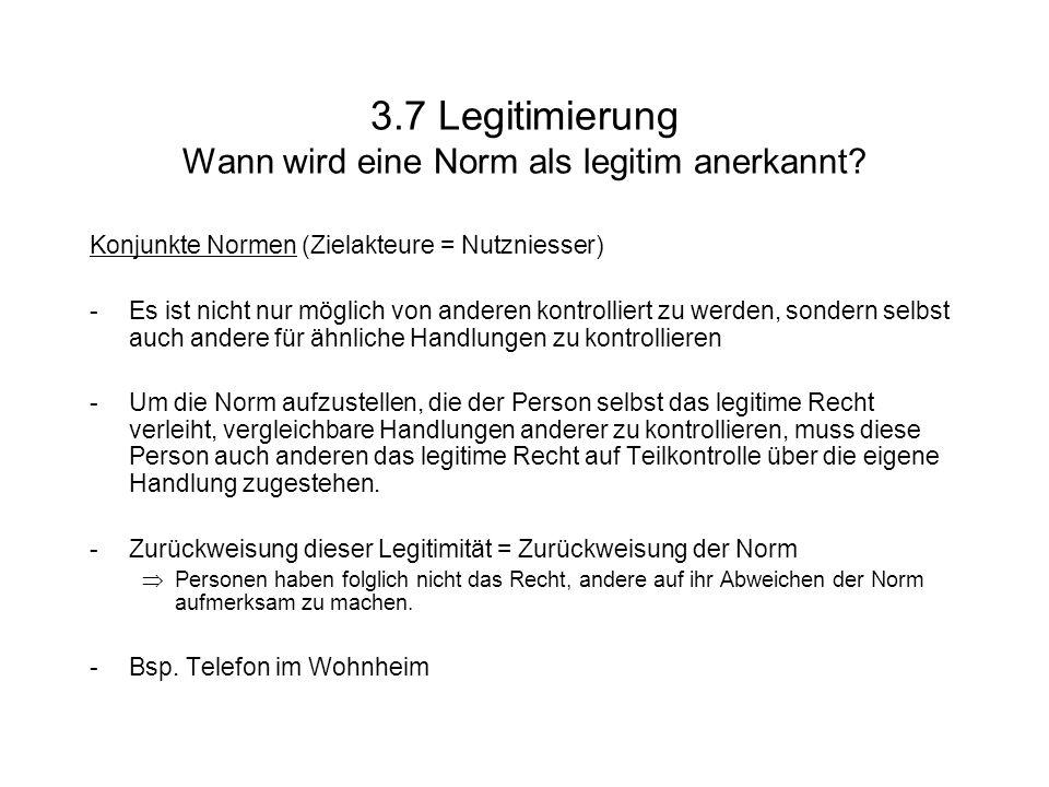3.7 Legitimierung Wann wird eine Norm als legitim anerkannt