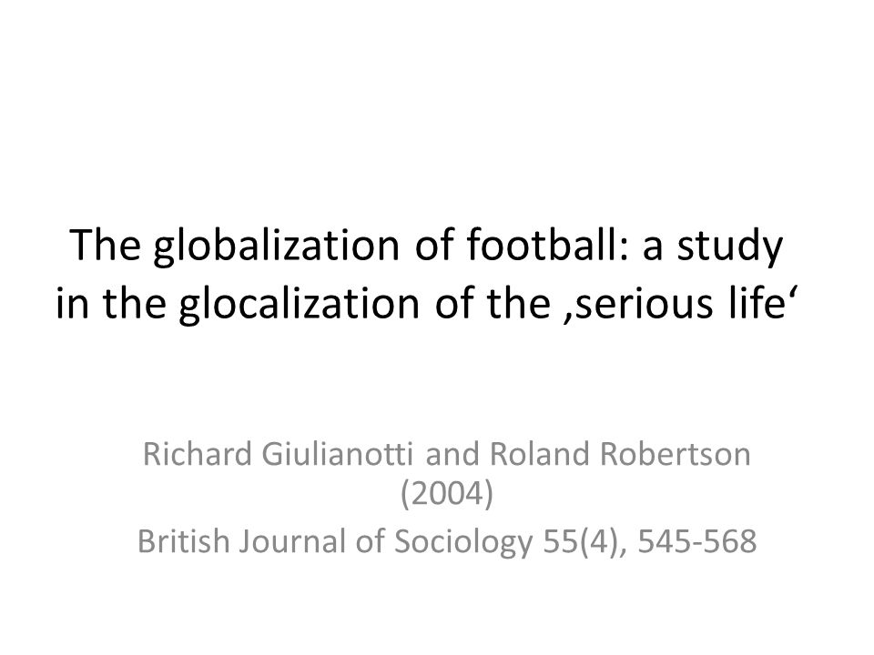 The globalization of football: a study in the glocalization of the 'serious life'
