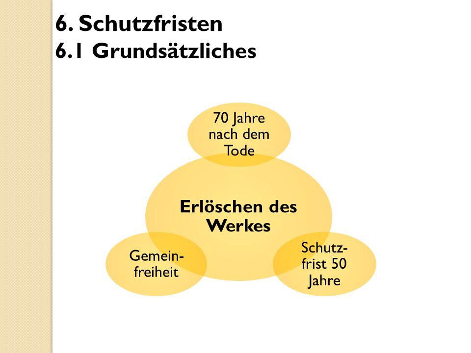 6. Schutzfristen 6.1 Grundsätzliches Erlöschen des Werkes