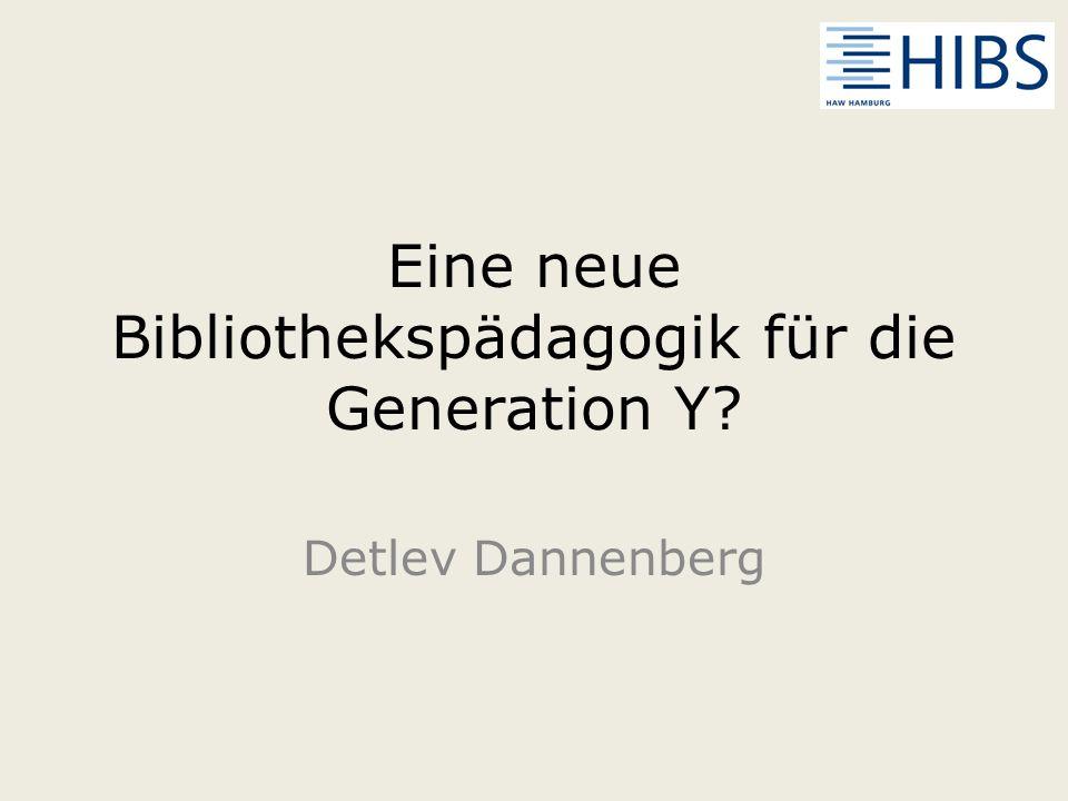 Eine neue Bibliothekspädagogik für die Generation Y