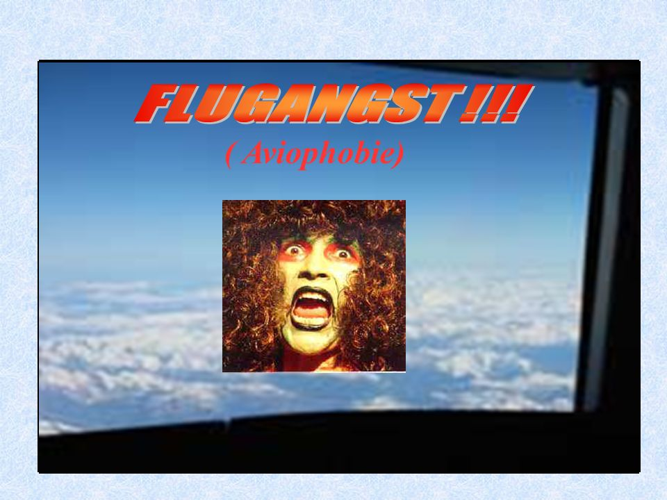 FLUGANGST !!! ( Aviophobie)