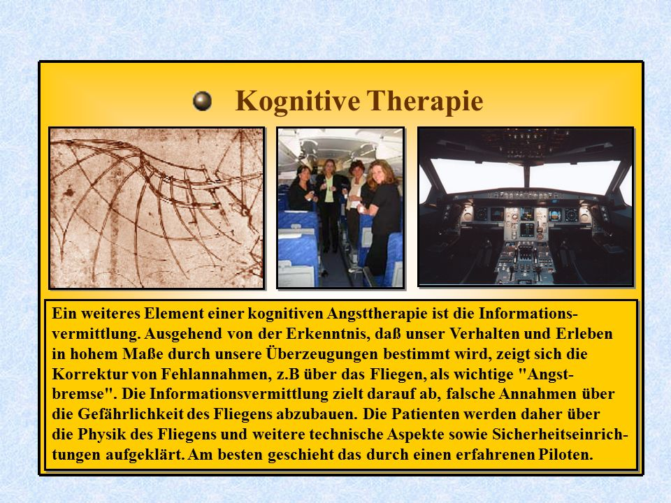 Kognitive Therapie Ein weiteres Element einer kognitiven Angsttherapie ist die Informations-