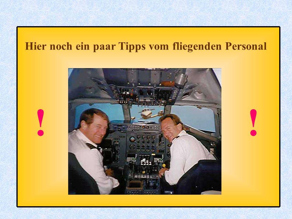 Hier noch ein paar Tipps vom fliegenden Personal