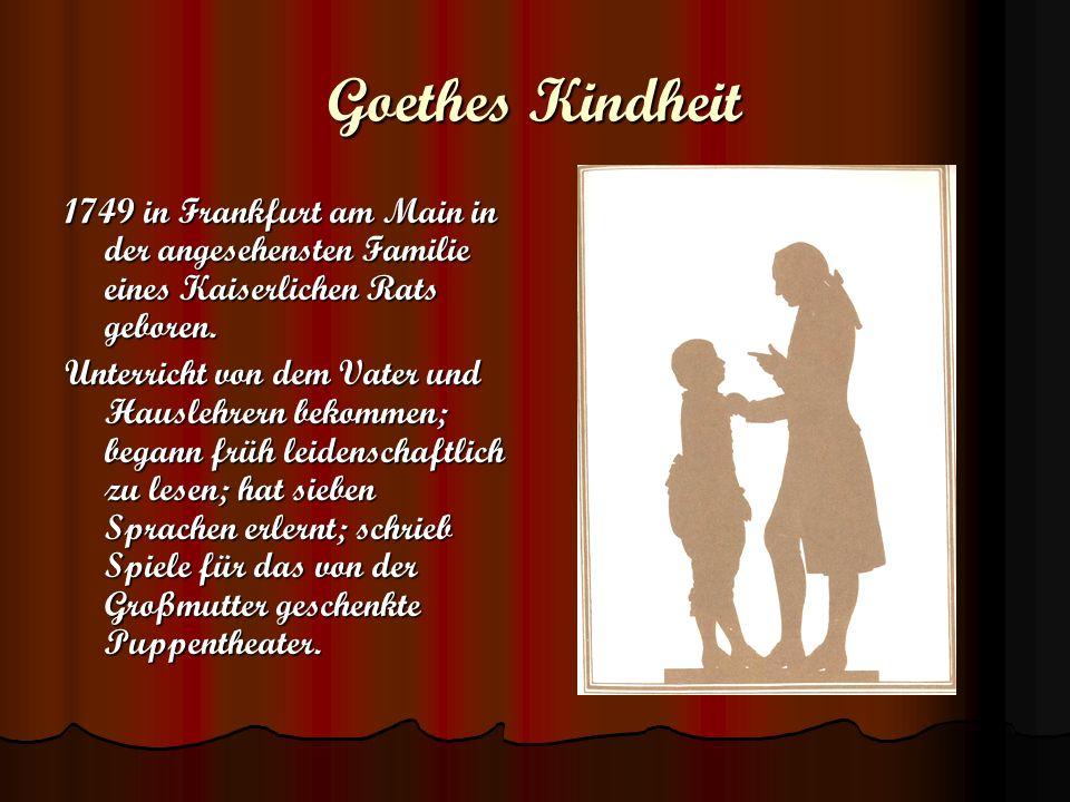 Goethes Kindheit 1749 in Frankfurt am Main in der angesehensten Familie eines Kaiserlichen Rats geboren.
