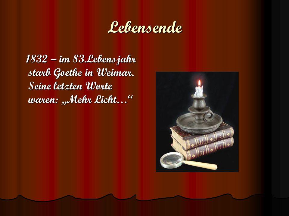 """Lebensende 1832 – im 83.Lebensjahr starb Goethe in Weimar. Seine letzten Worte waren: """"Mehr Licht…"""