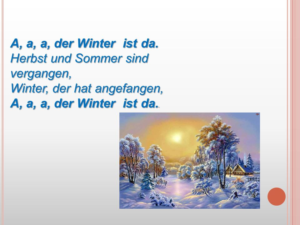 A, a, a, der Winter ist da.