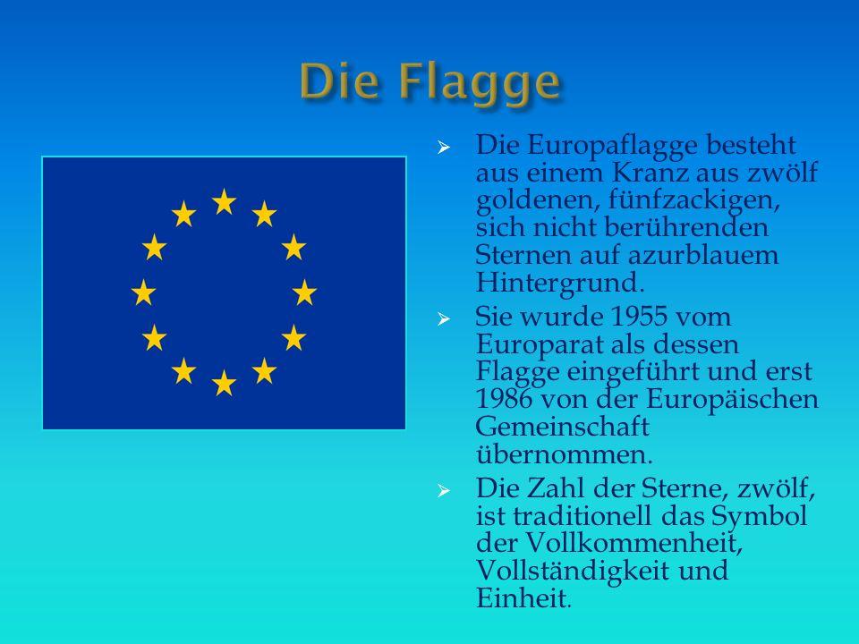 Die Flagge Die Europaflagge besteht aus einem Kranz aus zwölf goldenen, fünfzackigen, sich nicht berührenden Sternen auf azurblauem Hintergrund.