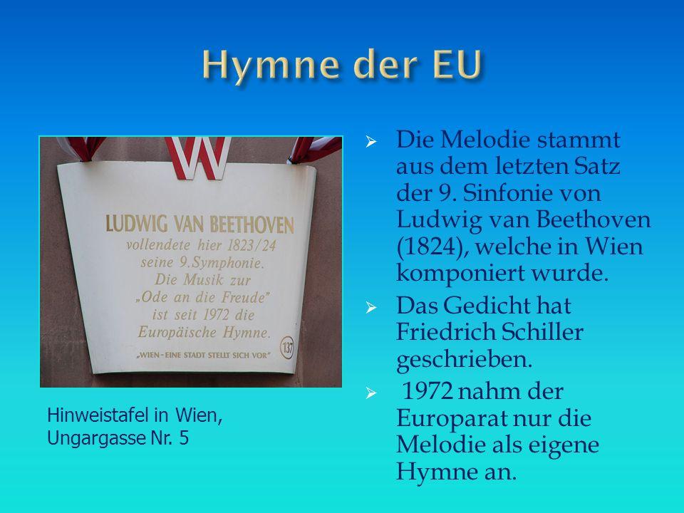 Hymne der EU Die Melodie stammt aus dem letzten Satz der 9. Sinfonie von Ludwig van Beethoven (1824), welche in Wien komponiert wurde.