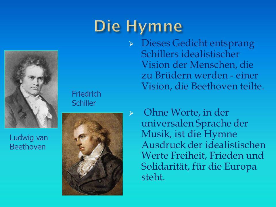 Die Hymne Dieses Gedicht entsprang Schillers idealistischer Vision der Menschen, die zu Brüdern werden - einer Vision, die Beethoven teilte.