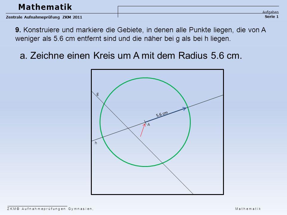 a. Zeichne einen Kreis um A mit dem Radius 5.6 cm.