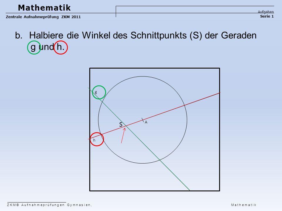 Halbiere die Winkel des Schnittpunkts (S) der Geraden g und h.