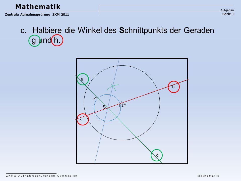 Halbiere die Winkel des Schnittpunkts der Geraden g und h.