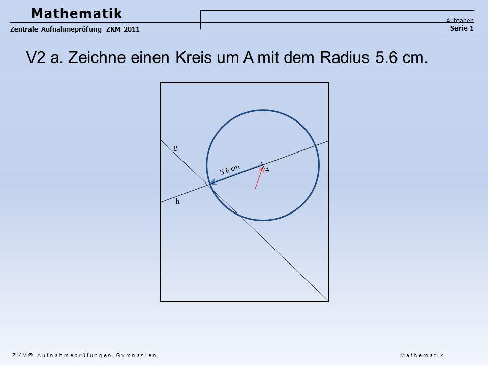 V2 a. Zeichne einen Kreis um A mit dem Radius 5.6 cm.
