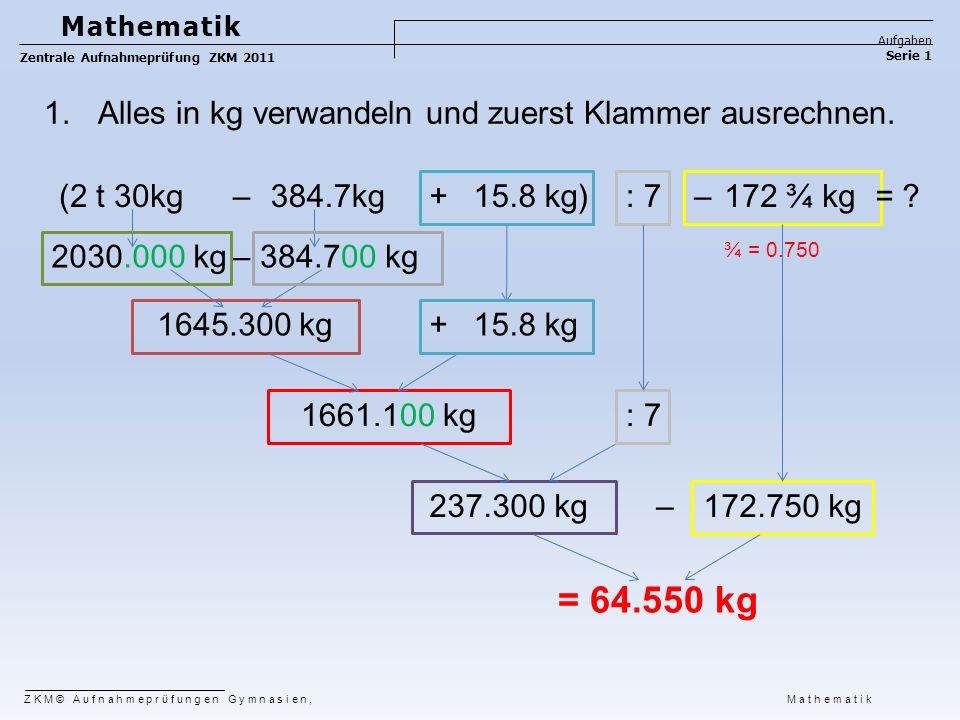 = 64.550 kg Alles in kg verwandeln und zuerst Klammer ausrechnen.