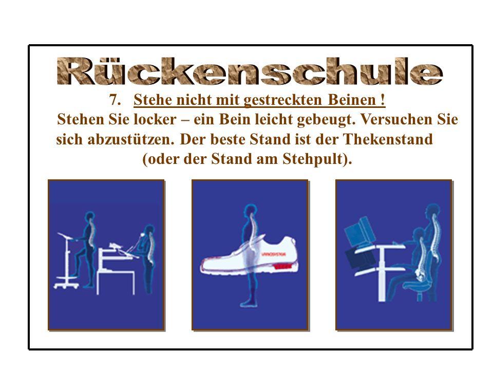 Rückenschule Stehe nicht mit gestreckten Beinen !
