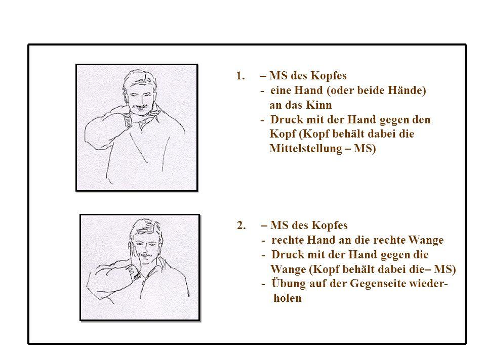 – MS des Kopfes - eine Hand (oder beide Hände) an das Kinn. - Druck mit der Hand gegen den. Kopf (Kopf behält dabei die.