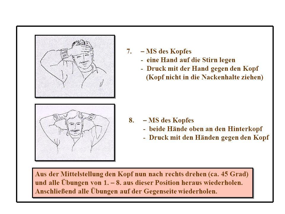 – MS des Kopfes - eine Hand auf die Stirn legen. - Druck mit der Hand gegen den Kopf. (Kopf nicht in die Nackenhalte ziehen)