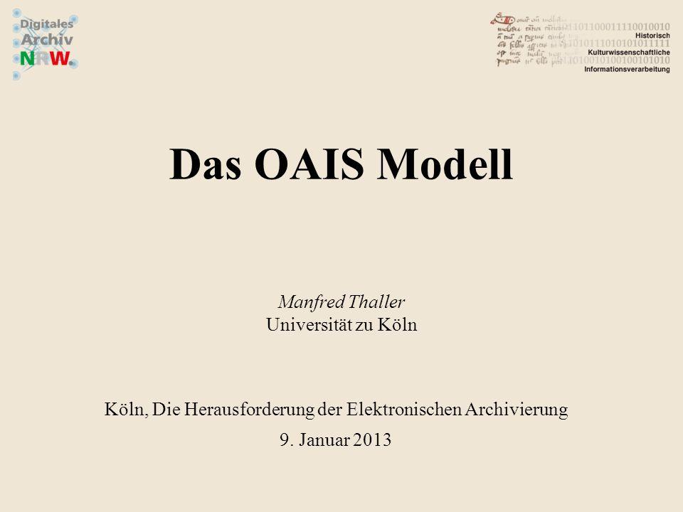 Das OAIS Modell Manfred Thaller Universität zu Köln