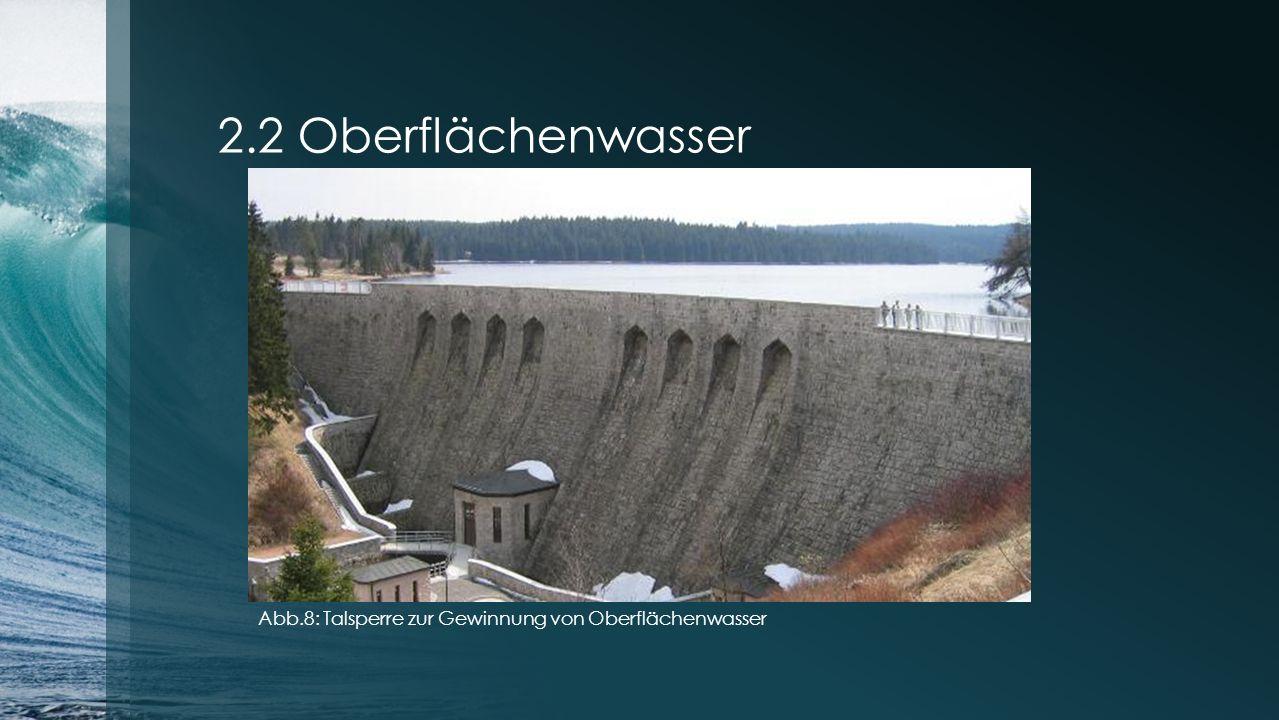 2.2 Oberflächenwasser Abb.8: Talsperre zur Gewinnung von Oberflächenwasser