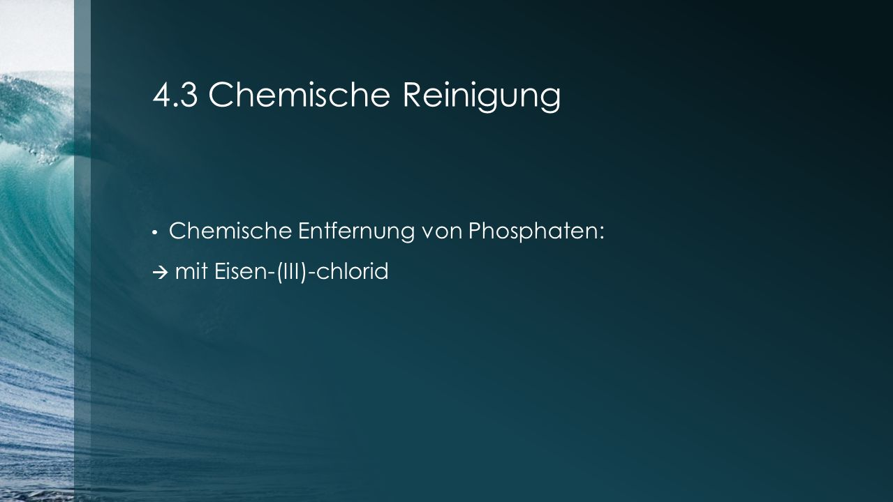 4.3 Chemische Reinigung Chemische Entfernung von Phosphaten: