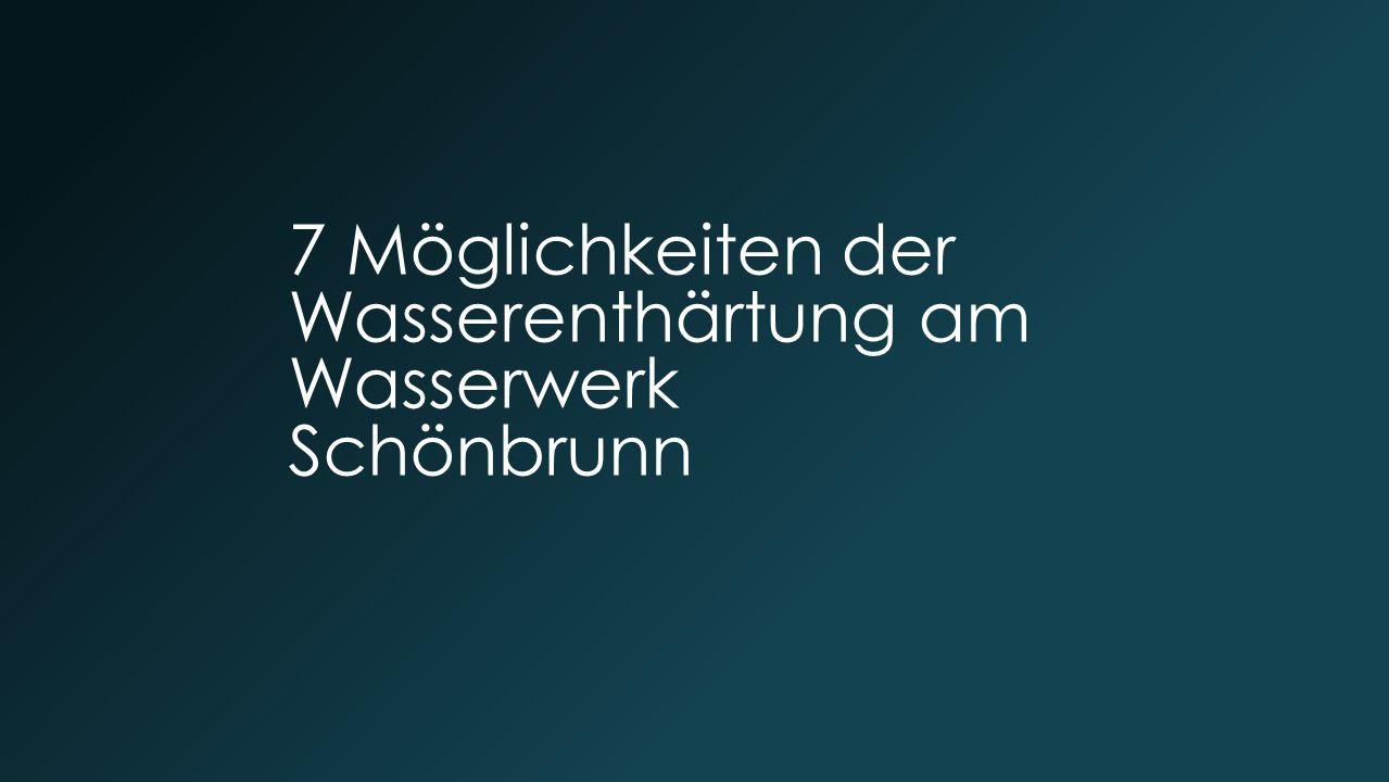 7 Möglichkeiten der Wasserenthärtung am Wasserwerk Schönbrunn