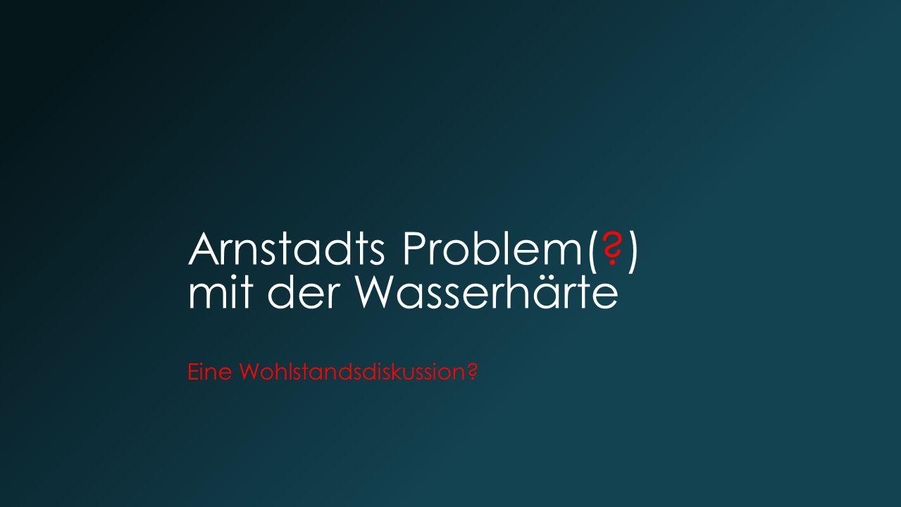 Arnstadts Problem( ) mit der Wasserhärte