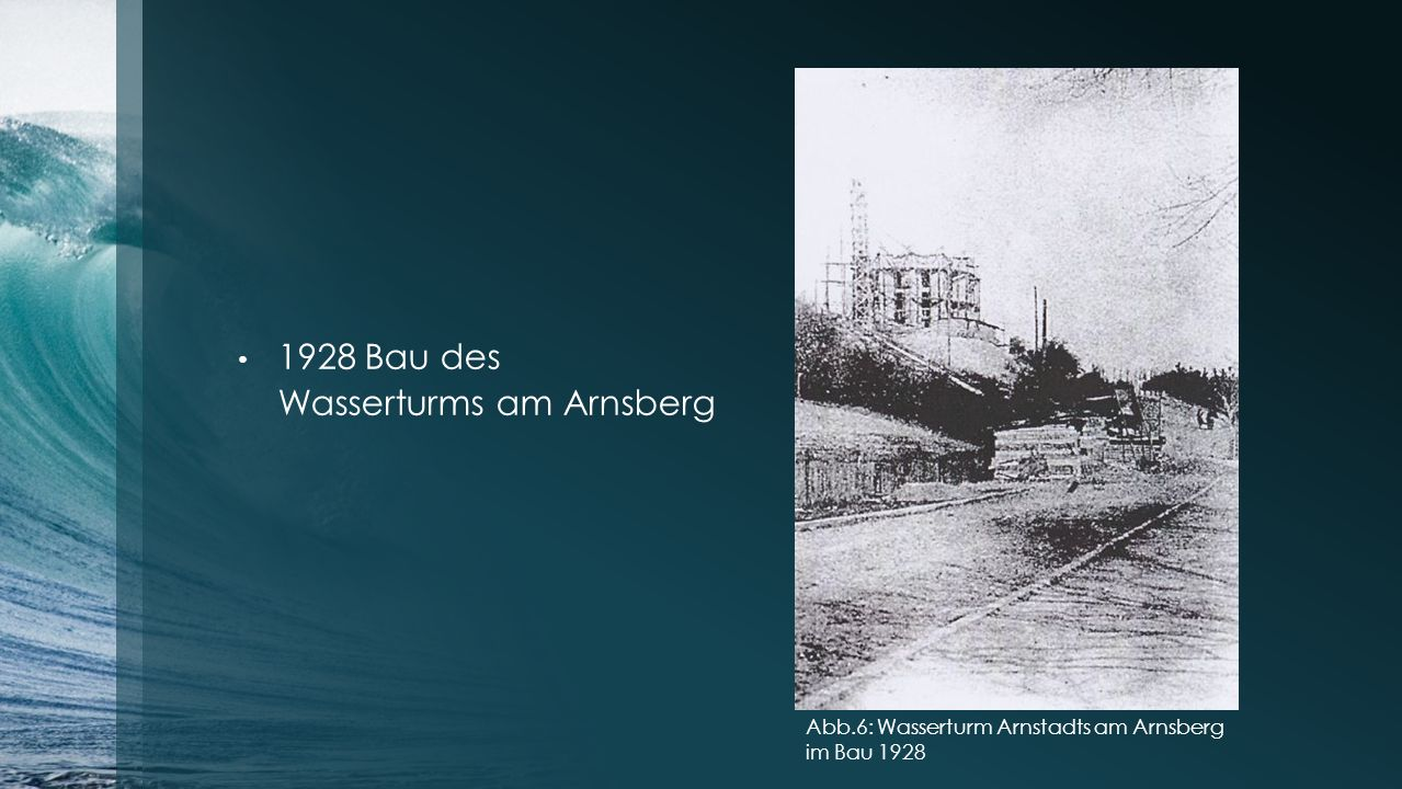 1928 Bau des Wasserturms am Arnsberg