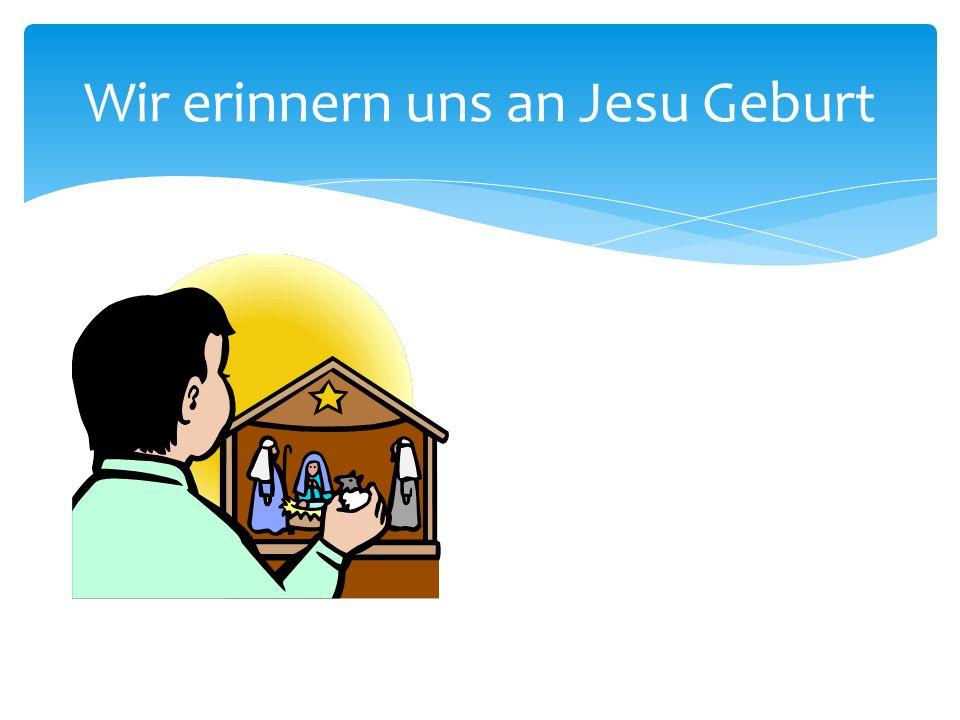 Wir erinnern uns an Jesu Geburt