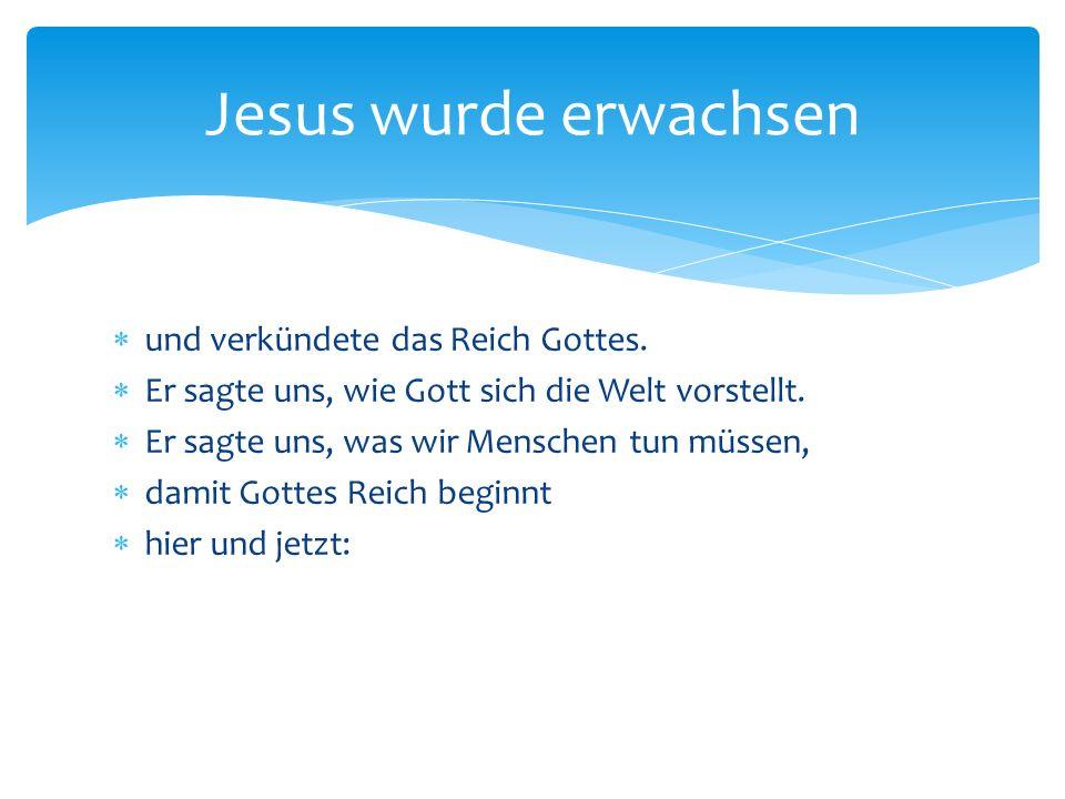 Jesus wurde erwachsen und verkündete das Reich Gottes.