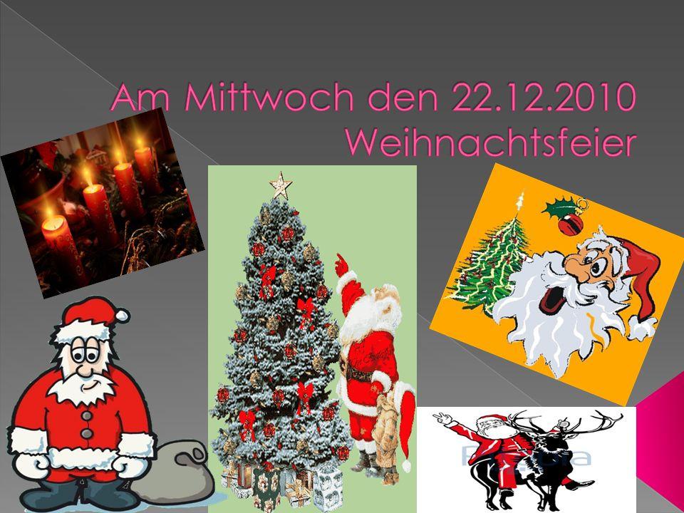 Am Mittwoch den 22.12.2010 Weihnachtsfeier