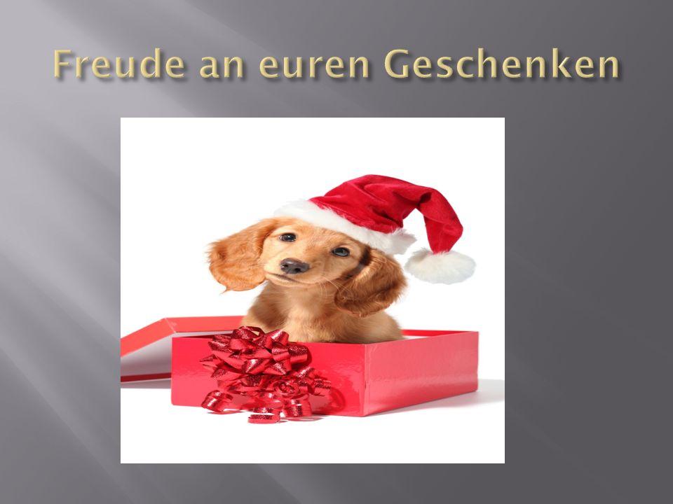 Freude an euren Geschenken