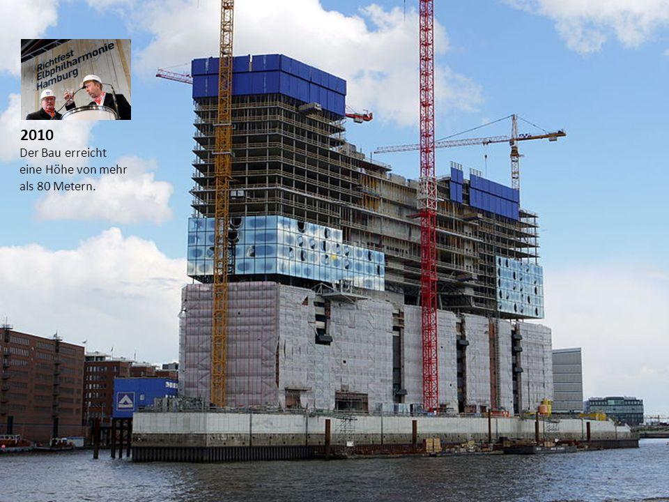 2010 Der Bau erreicht eine Höhe von mehr als 80 Metern.