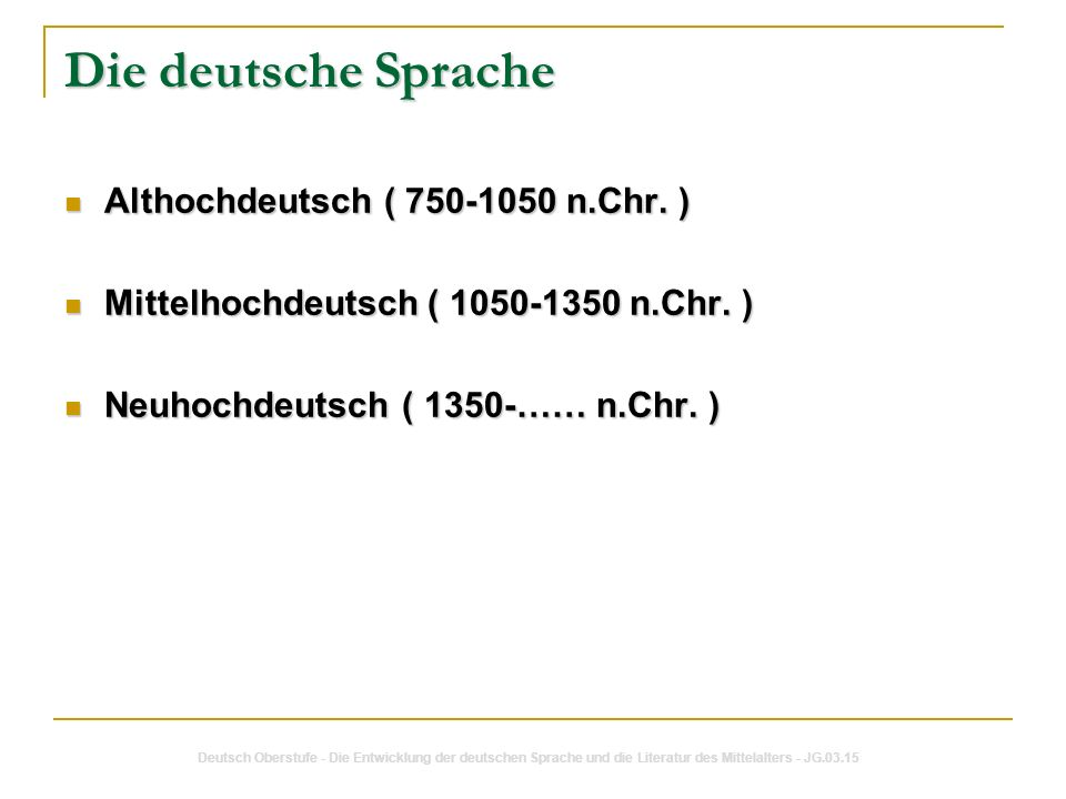 Die deutsche Sprache Althochdeutsch ( 750-1050 n.Chr. )