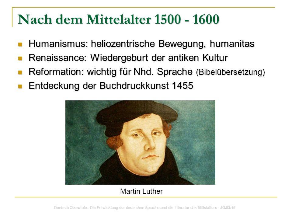 Nach dem Mittelalter 1500 - 1600 Humanismus: heliozentrische Bewegung, humanitas. Renaissance: Wiedergeburt der antiken Kultur.