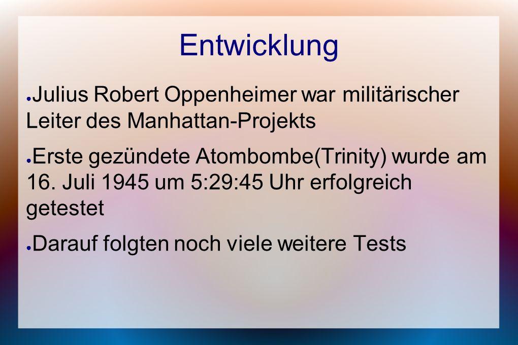 Entwicklung Julius Robert Oppenheimer war militärischer Leiter des Manhattan-Projekts.