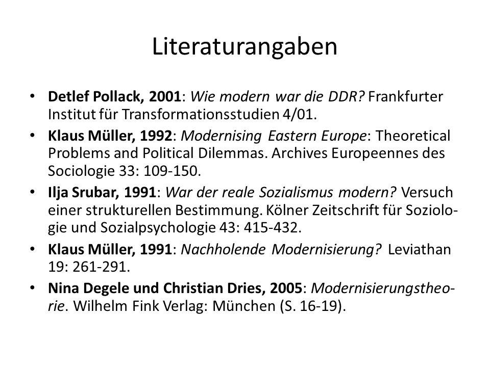 Literaturangaben Detlef Pollack, 2001: Wie modern war die DDR Frankfurter Institut für Transformationsstudien 4/01.