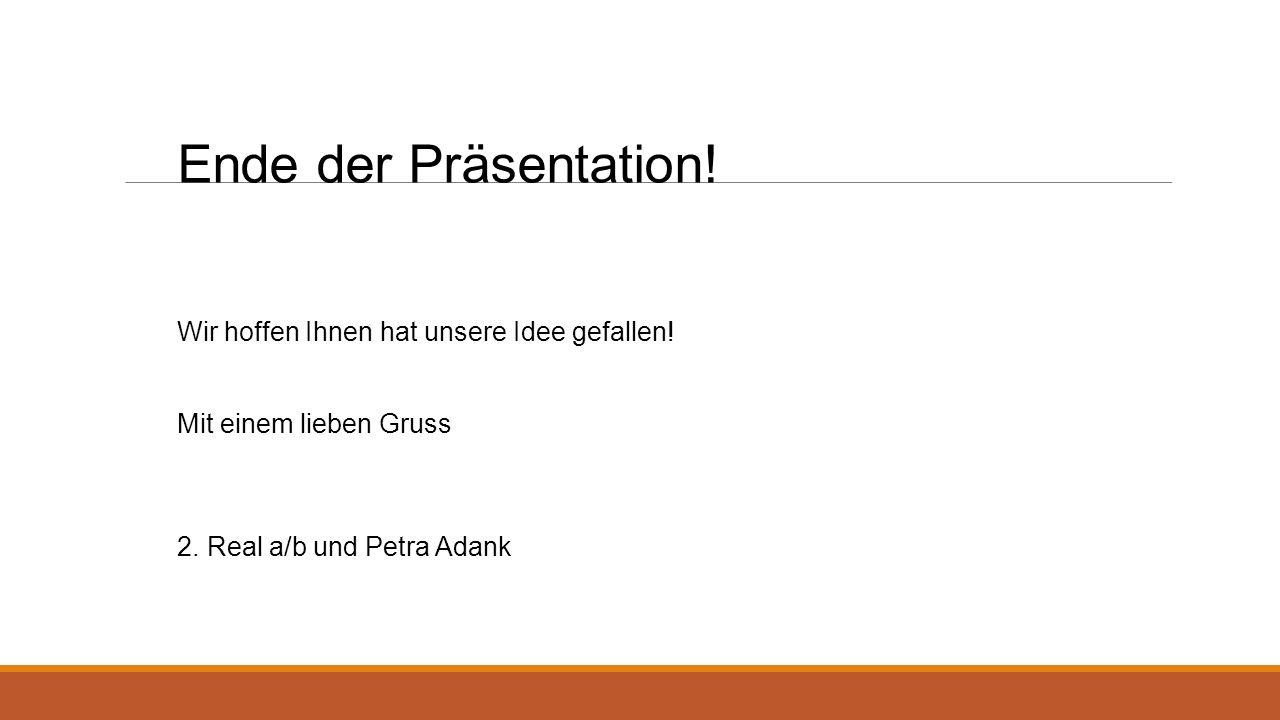 Ende der Präsentation! Wir hoffen Ihnen hat unsere Idee gefallen!