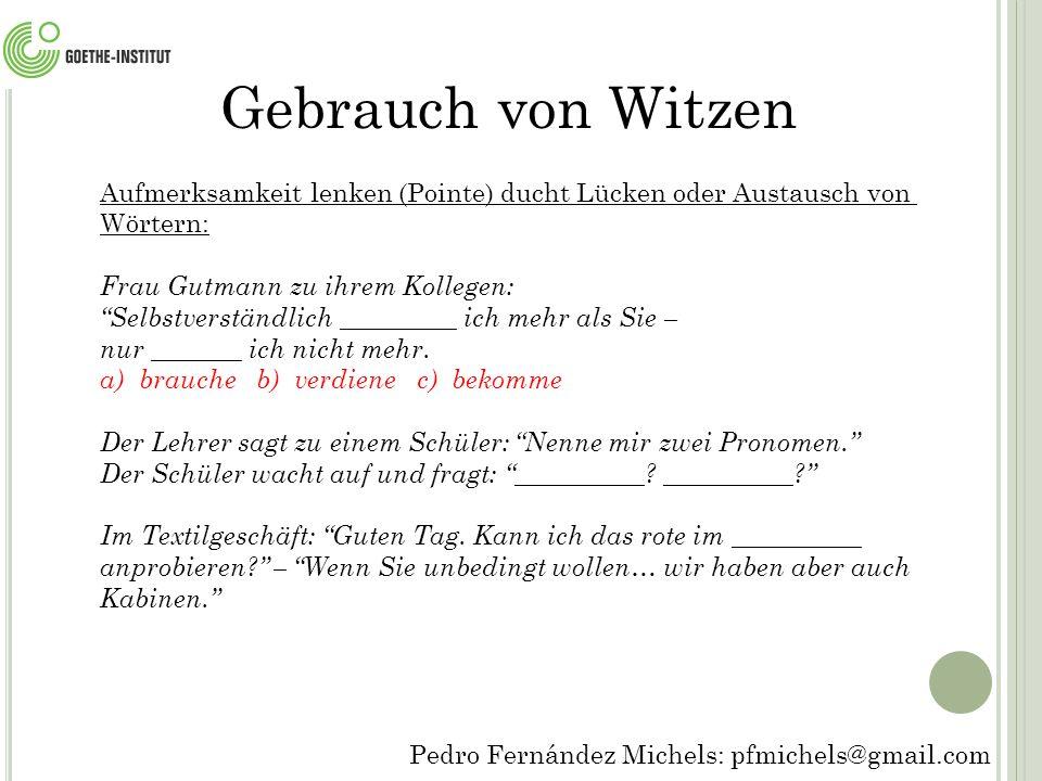 Gebrauch von Witzen Aufmerksamkeit lenken (Pointe) ducht Lücken oder Austausch von. Wörtern: Frau Gutmann zu ihrem Kollegen: