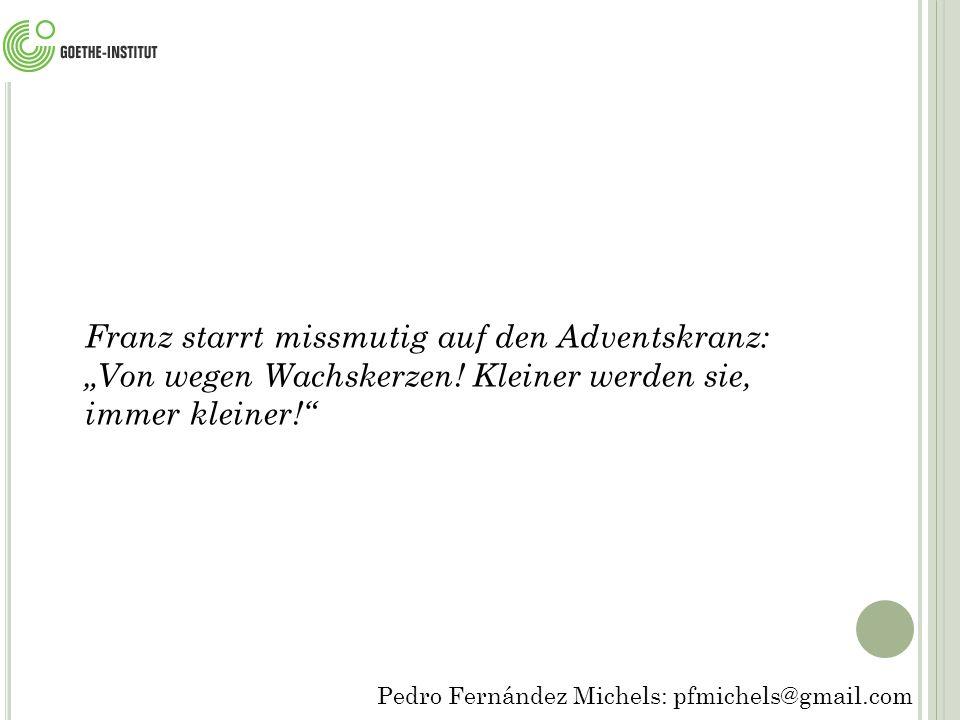 """Franz starrt missmutig auf den Adventskranz: """"Von wegen Wachskerzen"""
