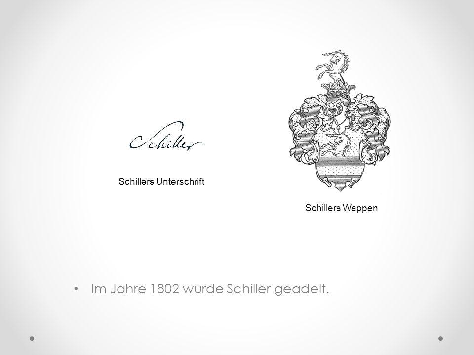 Im Jahre 1802 wurde Schiller geadelt.