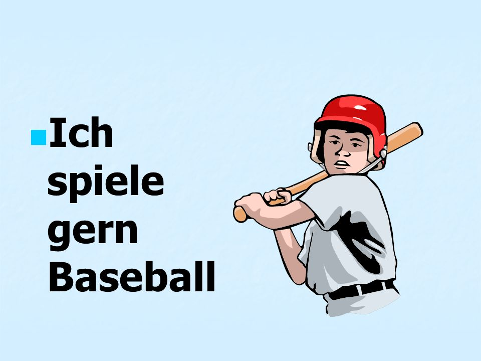 Ich spiele gern Baseball