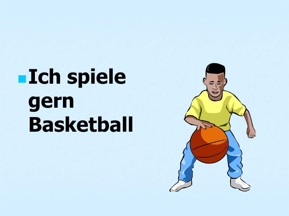 Ich spiele gern Basketball