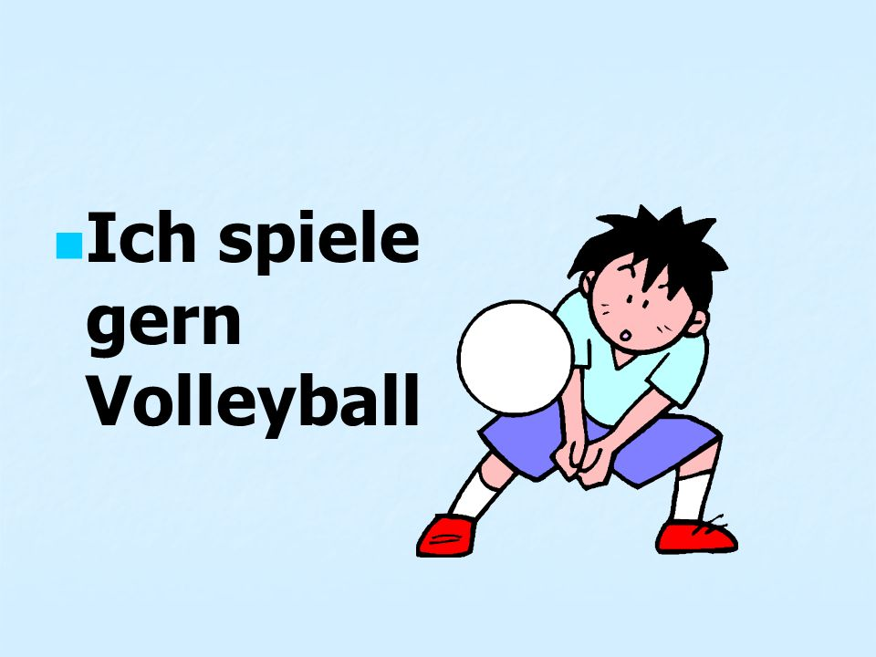 Ich spiele gern Volleyball