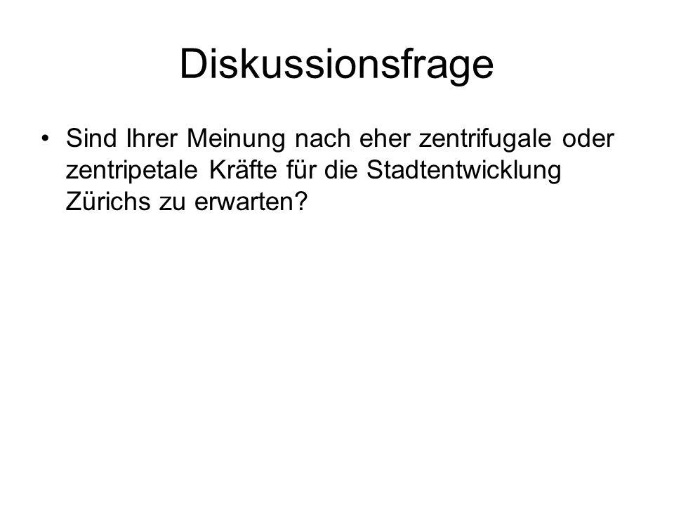 Diskussionsfrage Sind Ihrer Meinung nach eher zentrifugale oder zentripetale Kräfte für die Stadtentwicklung Zürichs zu erwarten