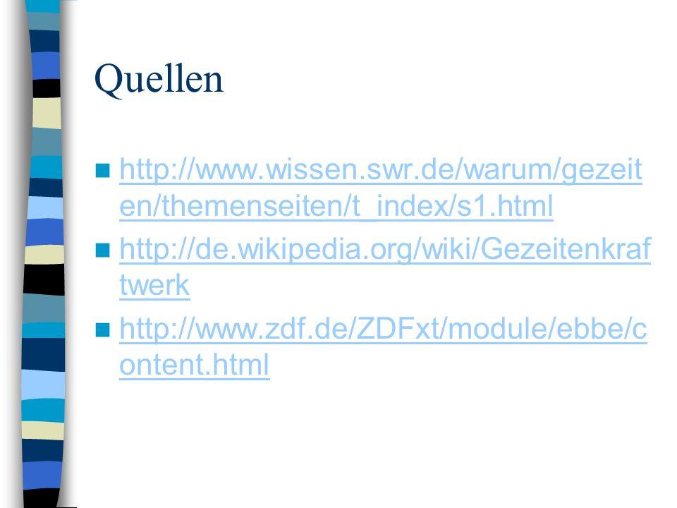 Quellen http://www.wissen.swr.de/warum/gezeiten/themenseiten/t_index/s1.html. http://de.wikipedia.org/wiki/Gezeitenkraftwerk.
